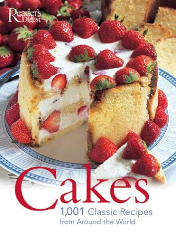 Cakes: 1001 Classic Recipes: 1001 AUTHENTIC RECIPES by Reader'S Digest