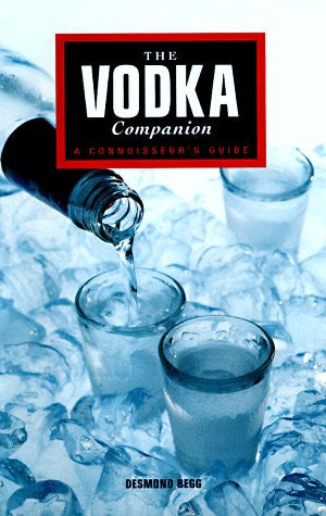 The Vodka Companion: A Connoisseur's Guide by Begg, Desmond