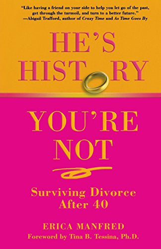 He's History, You're Not: Surviving Divorce After 40 [Paperback] by Manfred, ...