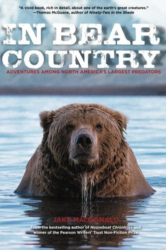In Bear Country: Adventures among North America's Largest Predators [Paperbac...