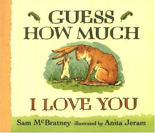 Guess How Much I Love You by Sam McBratney; Anita Jeram
