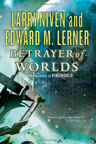 Betrayer of Worlds (Known Space) by Niven, Larry; Lerner, Edward M.