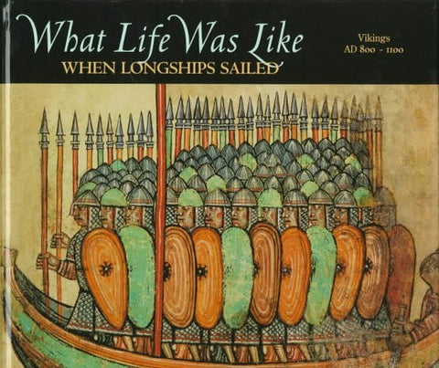 What Life Was Like When Longships Sailed: Vikings Ad 800-1100 by Time-Life Books