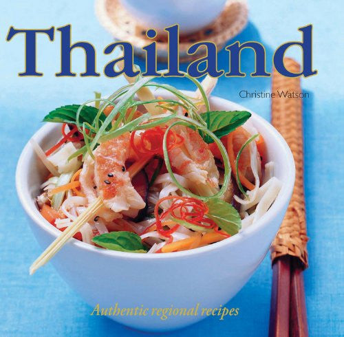 Thailand: Authentic Regional Recipes by Watson, Christine