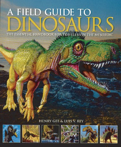 A Field Guide to Dinosaurs: The Essential Handbook for Travelers in the Mesoz...