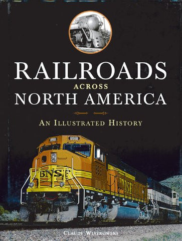 Railroads Across North America: An Illustrated History [Hardcover] by Wiatrow...