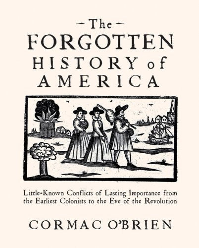 The Forgotten History of America: Little Known Conflicts of Lasting Importanc...
