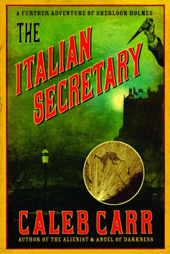 The Italian Secretary: A Further Adventure of Sherlock Holmes by Carr, Caleb