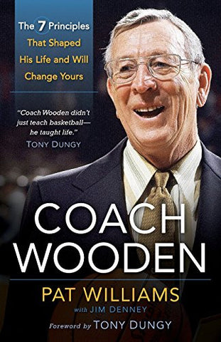 Coach Wooden: The 7 Principles That Shaped His Life and Will Change Yours by ...