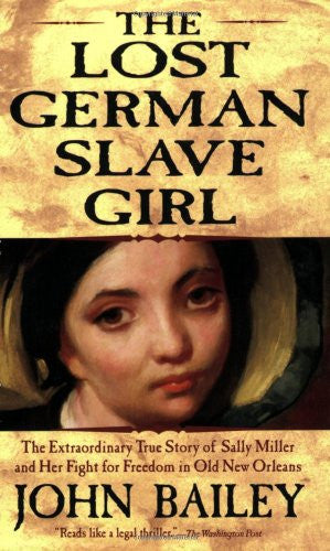 The Lost German Slave Girl: The Extraordinary True Story of Sally Miller and ...