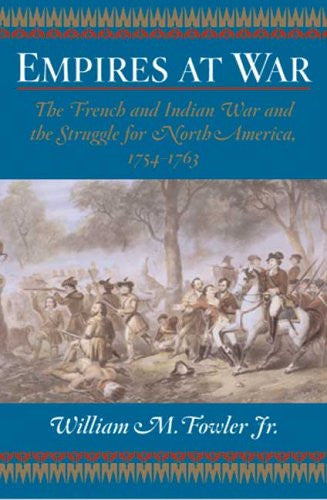 Empires at War: The French and Indian War and the Struggle for North America,...