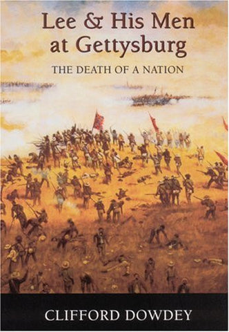 Lee and His Men at Gettysburg: The Death of a Nation by Dowdey, Clifford