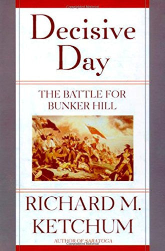 Decisive Day: The Battle for Bunker Hill by Ketchum, Richard M.