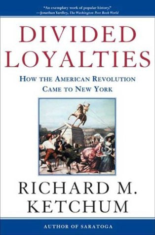 Divided Loyalties: How the American Revolution Came to New York by Ketchum, R...