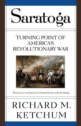 Saratoga: Turning Point of America's Revolutionary War [Paperback] by Ketchum...
