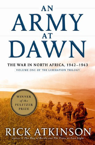 An Army at Dawn: The War in North Africa, 1942-1943 (The Liberation Trilogy, ...