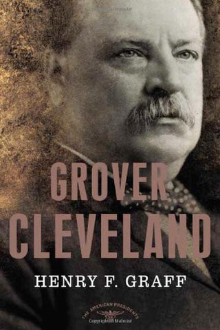 Grover Cleveland (The American Presidents Series) [Hardcover] by Henry F. Graff