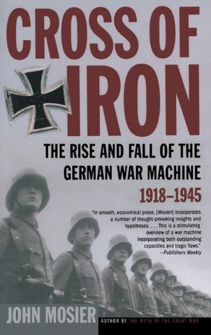 Cross of Iron: The Rise and Fall of the German War Machine, 1918-1945 by Mosi...