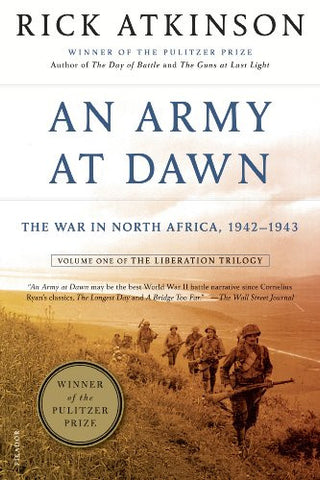 An Army at Dawn: The War in North Africa, 1942-1943, Volume One of the Libera...
