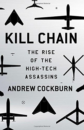 Kill Chain: The Rise of the High-Tech Assassins [Hardcover] by Cockburn, Andrew