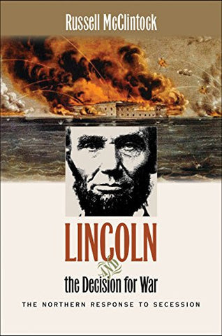 Lincoln and the Decision for War: The Northern Response to Secession (Civil W...