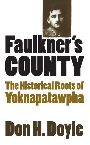Faulkner's County: The Historical Roots of Yoknapatawpha (Fred W. Morrison Se...