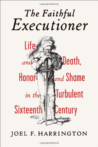 The Faithful Executioner: Life and Death, Honor and Shame in the Turbulent Si...
