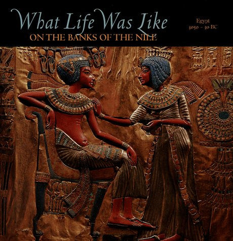 What Life was Like on the Banks of the Nile: Egypt 3050 - 30 BC by Time-Life ...