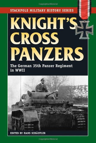 Knight's Cross Panzers: The German 35th Tank Regiment in World War II (Stackp...