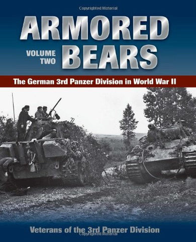Armored Bears: Vol. 2, The German 3rd Panzer Division in World War II by Trad...