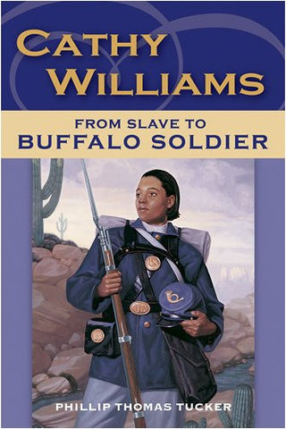 Cathy Williams: From Slave to Buffalo Soldier by Tucker, Phillip Thomas