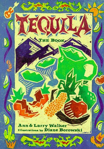 Tequila: The Book by Walker, Ann and Larry; Borowski, Diane