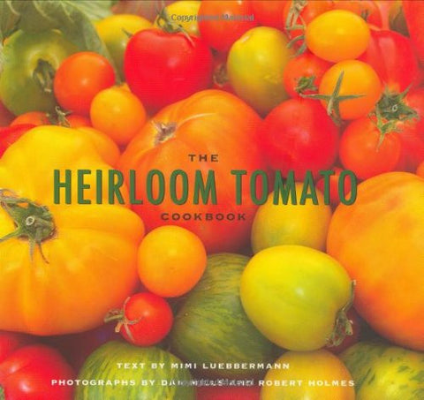The Heirloom Tomato Cookbook [Paperback] by Luebbermann, Mimi; Holmes, Robert...