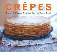 Crepes: Sweet & Savory Recipes for the Home Cook by Lou Seibert Pappas; Jean-...
