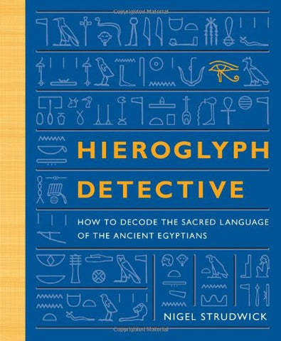 Hieroglyph Detective: How to Decode the Sacred Language of the Ancient Egypti...