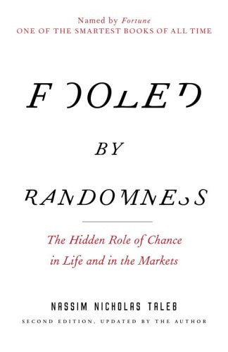 Fooled by Randomness: The Hidden Role of Chance in Life and in the Markets (I...