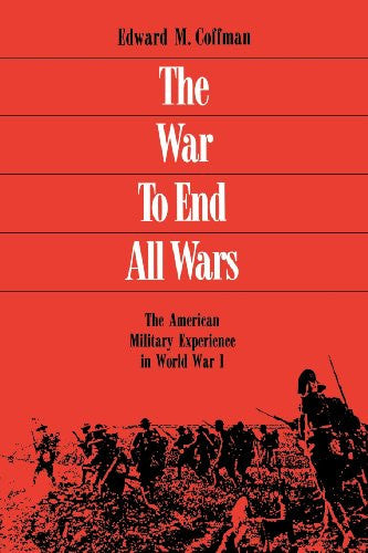 The War to End All Wars: The American Military Experience in World War I by C...