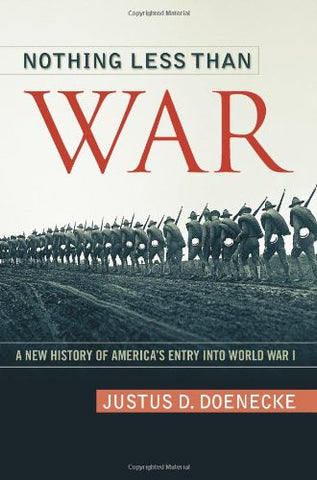 Nothing Less Than War: A New History of America's Entry into World War I (Stu...