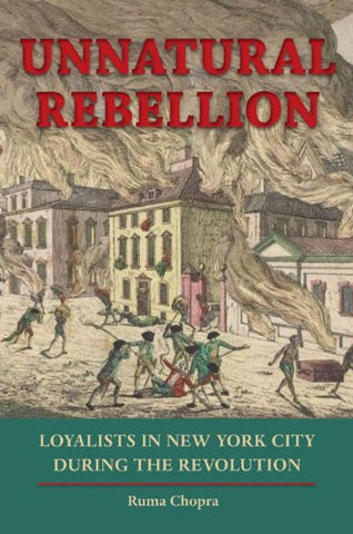 Unnatural Rebellion: Loyalists in New York City during the Revolution (Jeffer...