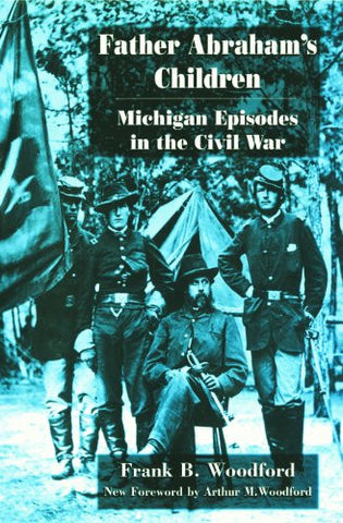 Father Abraham's Children: Michigan Episodes in the Civil War (Great Lakes Bo...