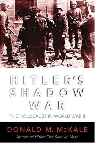 Hitler's Shadow War: The Holocaust and World War II [Hardcover] by McKale, Do...