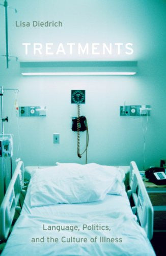 Treatments: Language, Politics, and the Culture of Illness [Paperback] by Die...