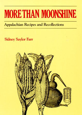 More than Moonshine: Appalachian Recipes and Recollections by Farr, Sidney Sa...