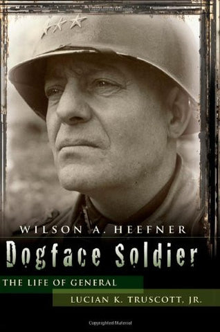 Dogface Soldier: The Life of General Lucian K. Truscott, Jr. (American Milita...