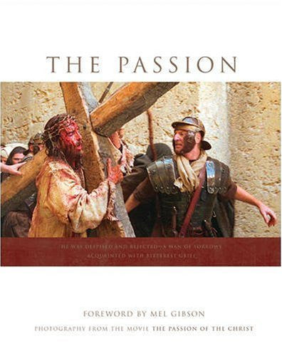 "The Passion: Photography from the Movie ""The Passion of the Christ"" by Gibson..."