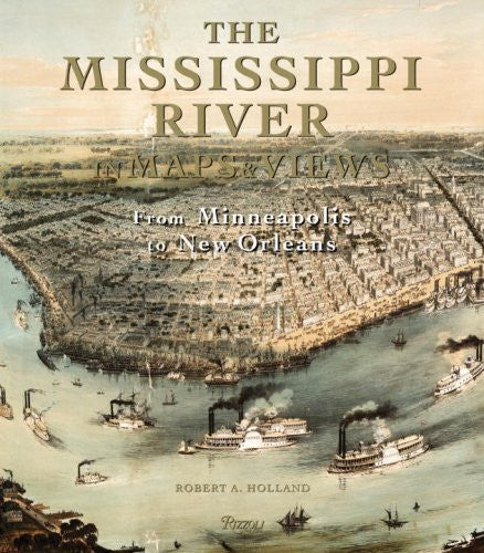 The Mississippi River in Maps & Views: From Lake Itasca to The Gulf of Mexico...