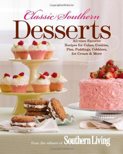 Classic Southern Desserts: All-Time Favorite Recipes for Cakes, Cookies, Pies...