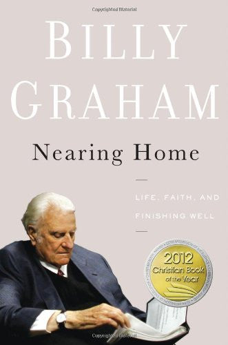 Nearing Home: Life, Faith, and Finishing Well [Hardcover] by Graham, Billy