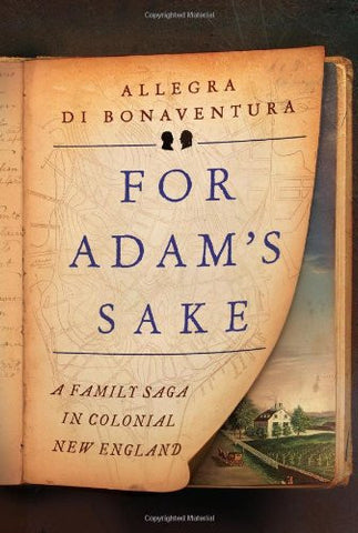 For Adam's Sake: A Family Saga in Colonial New England [Hardcover] by di Bona...