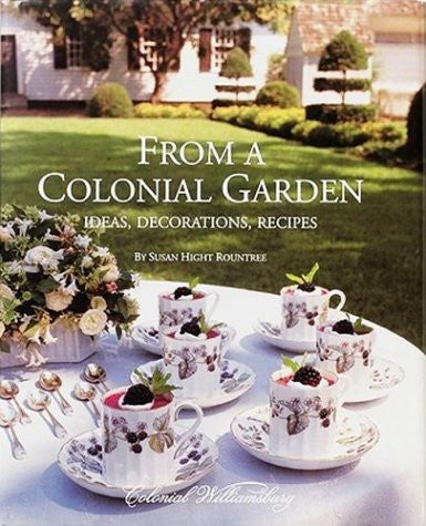 From A Colonial Garden: Ideas, Decorations, Recipes [Hardcover] by Rountree, ...